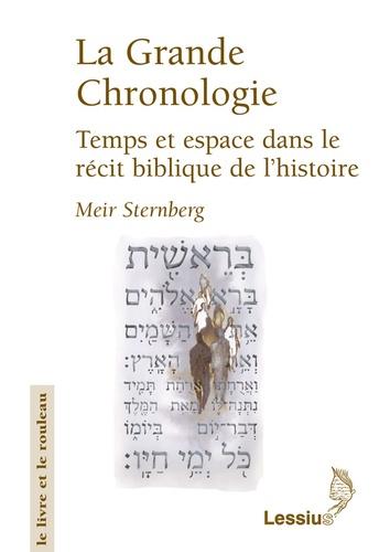 Meir Sternberg - La Grande Chronologie - Temps et espace dans le récit biblique de l'histoire.