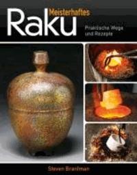 Meisterhaftes Raku - Praktische Wege und Rezepte.