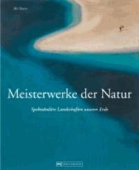 Meisterwerke der Natur - Spektakuläre Landschaften unserer Erde.