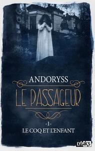 Mel Andoryss - Le passageur Tome 1 : Le coq et l'enfant.