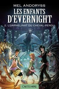 Mel Andoryss - Les enfants d'Evernight Tome 2 : L'orphelinat du cheval-pendu.