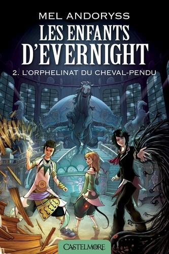 Les enfants d'Evernight Tome 2 L'orphelinat du cheval-pendu