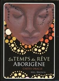 Mel Brown - Le temps du rêve aborigène - Avec 40 cartes oracles.