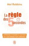 Mel Robbins - La règle des 5 secondes - Apprenez à passer à l'action en cinq secondes top chrono !.