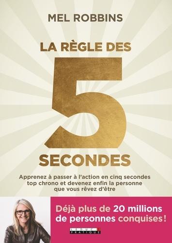 La règle des 5 secondes. Apprenez à passer à l'action en cinq secondes top chrono et devenez enfin la personne que vous rêvez d'être