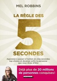 Mel Robbins - La règle des 5 secondes - Apprenez à passer à l'action en cinq secondes top chrono et devenez enfin la personne que vous rêvez d'être.