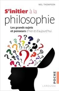 Mel Thompson - S'initier à la philosophie.
