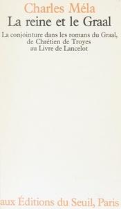 """Mela - La Reine et le Graal - La conjointure dans les romans du Graal de Chrétien de Troyes au """" Livre de Lancelot """"."""