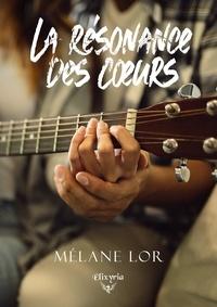 Mélane Lor - La résonance des coeurs.
