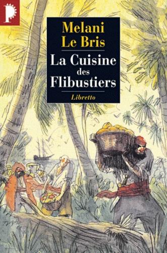 Mélani Le Bris - La cuisine des flibustiers.