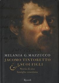 Melania Mazzucco - Jacomo Tintoretto e i suoi figli - Storia di una famiglia veneziana.
