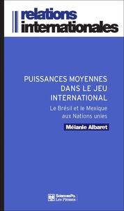 Mélanie Albaret - Puissances moyennes dans le jeu international - Le Brésil et le Mexique aux Nations Unies.