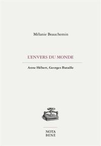 Mélanie Beauchemin - L'envers du monde - Anne Hébert, Georges Bataille.