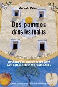 Mélanie Bérard - Des pommes dans les mains - Travailleurs de nationalité étrangère dans l'arboriculture des Hautes-Alpes.
