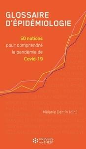 Mélanie Bertin - Glossaire d'épidémiologie - 50 notions pour comprendre la pandémie de Covid-19.