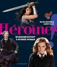 Mélanie Boissonneau et Laurent Juiller - Héroïnes ! - De Madame Bovary à Wonder Woman.