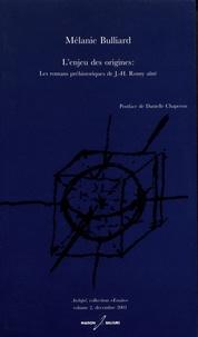 Mélanie Bulliard - L'enjeu des origines - Les romans préhistoriques de J-H Rosny aîné.