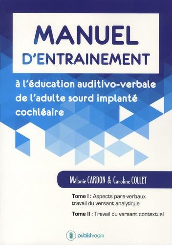 Mélanie Cardon et Caroline Collet - Manuel d'entraînement à l'éducation auditivo verbale de l'adulte sourd implanté cochléaire.
