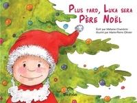 Mélanie Chambrin et Marie-Pierre Olivier - Plus tard, Luka sera Père Noël.