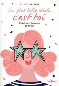 Mélanie Colleaux - La plus belle étoile, c'est toi - Guérir ses blessures et briller.