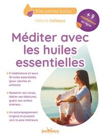Mélanie Colleaux - Méditer avec les huiles essentielles.