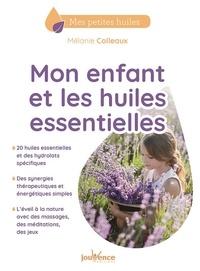 Mélanie Colleaux - Mon enfant et les huiles essentielles.
