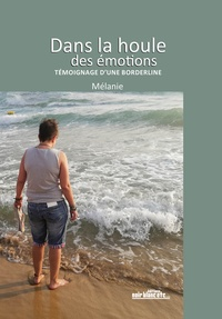 Mélanie - Dans la houle des émotions - Témoignage d'une borderline.