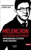 Mélanie Delattre et Clément Fayol - Mélenchon aux portes du pouvoir - Immersion dans le système France insoumise.