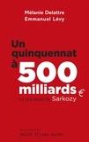 Mélanie Delattre et Emmanuel Levy - Un quinquennat à 500 millards - Le vrai bilan de Sarkozy.