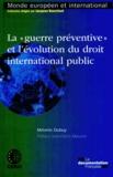 """Mélanie Dubuy - La """"guerre préventive"""" et l'évolution du droit international public."""