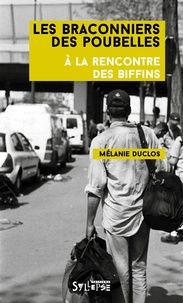 Mélanie Duclos - Les braconniers des poubelles - A la rencontre des biffins.