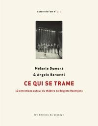 Mélanie Dumont et Angelo Barsetti - Ce qui se trame - 12 entretiens autour du théâtre de Brigitte Haentjens.