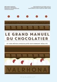 Mélanie Dupuis - Le grand manuel du chocolatier - Et vos rêves chocolatés deviennent réalité.