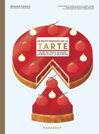 Mélanie Dupuis - Le petit manuel de la tarte - Faire sa tarte maison comme chez le pâtissier.