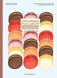 Mélanie Dupuis - Le petit manuel du macaron - Faire des macarons comme chez le pâtissier.