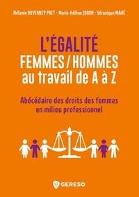 Mélanie Duverney Pret et Marie-Hélène Joron - L'égalité femmes/hommes au travail de A à Z - Abécédaire des droits des femmes en milieu professionnel.
