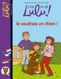 Mélanie Edwards et Marylise Morel - C'est la vie Lulu ! Tome 28 : Je voudrais un chien !.