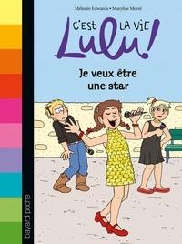 Mélanie Edwards - C'est la vie Lulu, Tome 36 - Je veux être une star.