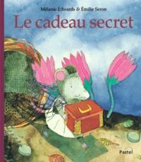 Mélanie Edwards et Emilie Seron - Le cadeau secret.