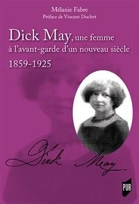 Mélanie Fabre - Dick May, une femme à l'avant-garde d'un nouveau siècle - 1859-1925.