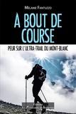 Mélanie Fantuzzo - A bout de course - Peur sur l'Ultra-trail du Mont-Blanc.