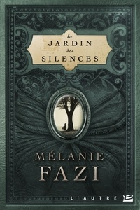 Mélanie Fazi - Le jardin des silences.