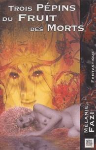 Mélanie Fazi - Trois pépins du fruit des morts.