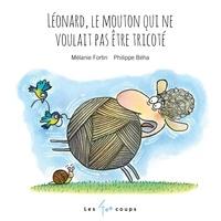 Mélanie Fortin et Philippe Béha - Léonard, le mouton qui ne voulait pas être tricoté.