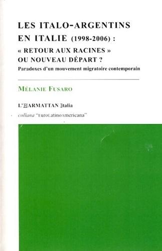 Les italo-argentins en Italie (1998-2006). Retour aux racines ou nouveau départ ? Paradoxes d'un mouvement migratoire contemporain