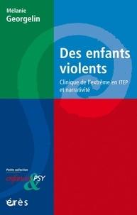Mélanie Georgelin - Des enfants violents - Clinique de l'extrême en ITEP et narrativité.