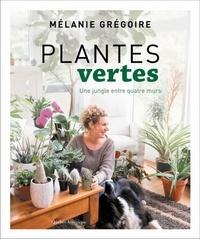 Mélanie Grégoire - Plantes vertes - Une jungle entre quatre murs.