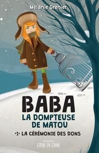 Mélanie Grenier - Baba la dompteuse de matou  : Baba la dompteuse de matou - La cérémonie des dons.