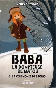 Mélanie Grenier - Baba la dompteuse de matou Tome 1 : La cérémonie des dons.