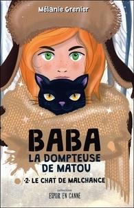 Mélanie Grenier - Le chat de malchance - Tome 2, Baba la dompteuse de matou.